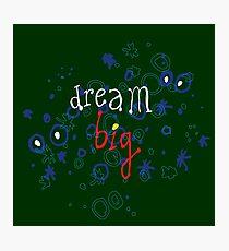 dream big! Photographic Print