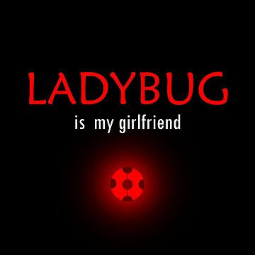 Ladybug is my girlfriend by oceaneplrd