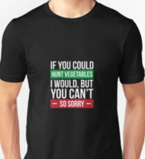 If You Could Hunt Vegetables I Would But You Can't So Sorry - Hunting, Hunter, Hunting Life Unisex T-Shirt