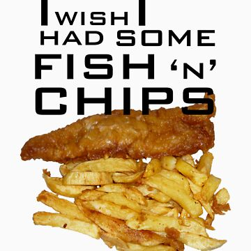 I Wish I Had Some Fish n Chips (Black Text) by JevoUK