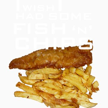 I Wish I Had Some Fish n Chips (White Text) by JevoUK
