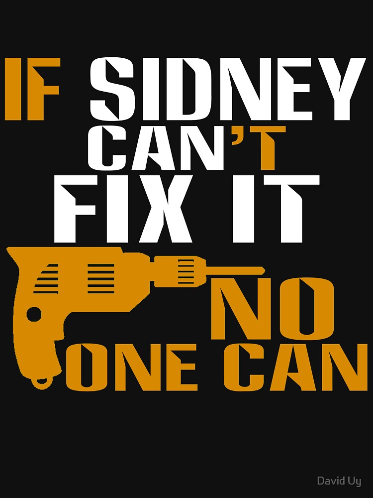 Sidney Gifts - If Sidney Can't Fix It, No One Can by daviduy