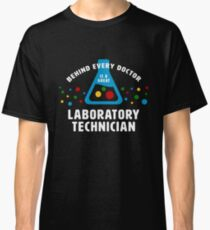 """Behind Every Doctor""- funny Laboratory Technician lab tech Classic T-Shirt"