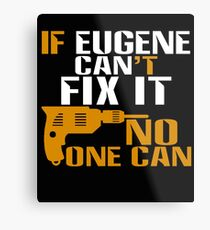 Eugene Gifts - If Eugene Can't Fix It, No One Can Metal Print