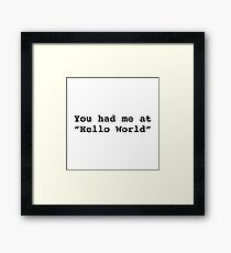 """You had me at """"Hello World"""" Framed Print"""