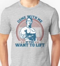 Come With Me If You Want To Lift - Arnold Schwarzenegger Unisex T-Shirt
