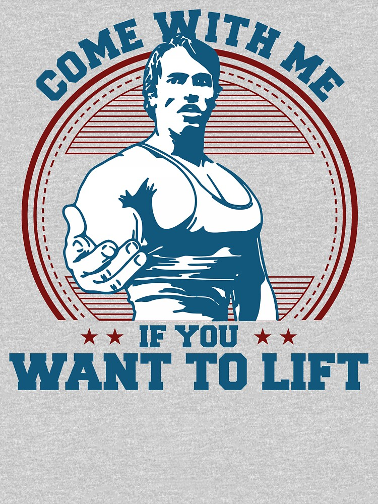 COme WIth Me If You Want To LIft Funny Arnie T-shirt