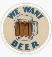 We Want Beer! Sticker