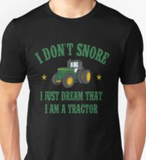 I DON'T SNORE I JUST DREAM THAT I AM A TRACTOR Unisex T-Shirt