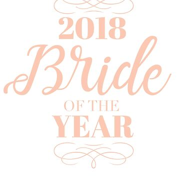 2018 Bride of the Year - Funny Bride to be by kennieblossoms