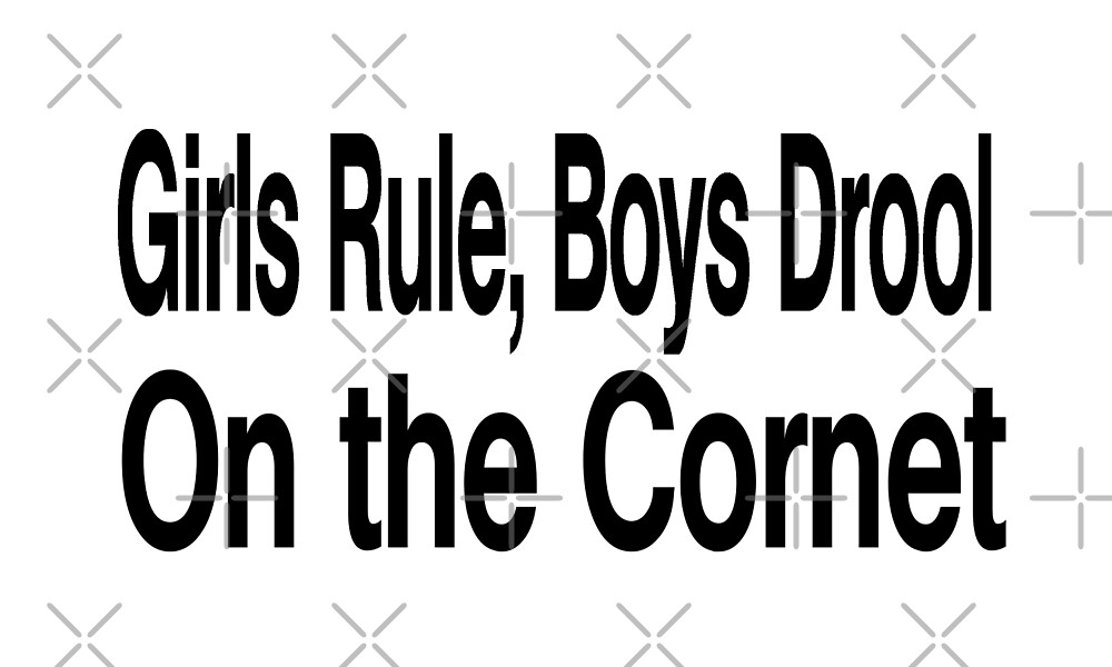 Girls Rule Boys Drool On The Cornet - Funny Cornet T Shirt  by greatshirts