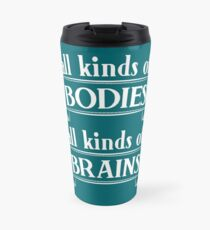 All Kinds of Bodies, All Kinds of Brains Travel Mug