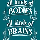 All Kinds of Bodies, All Kinds of Brains by Amythest Schaber