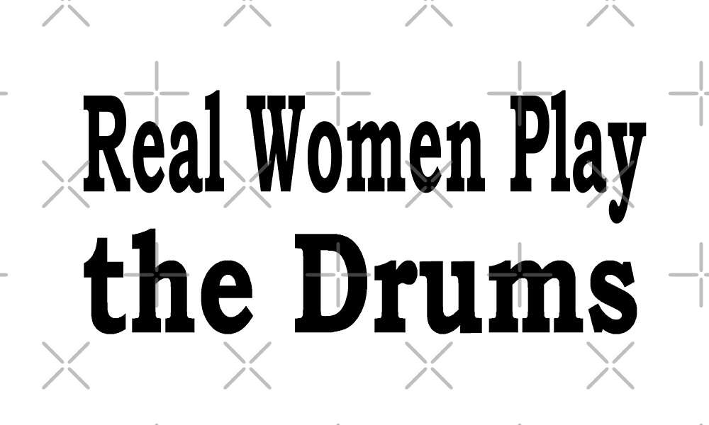 Real Women Play Drums - Funny Drumming T Shirt for Drummers  by greatshirts
