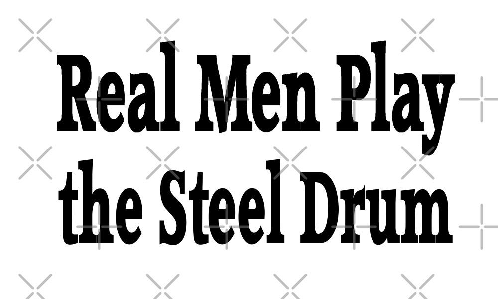 Real Men Play The Steel Drum - Funny Steel Drum T Shirt  by greatshirts