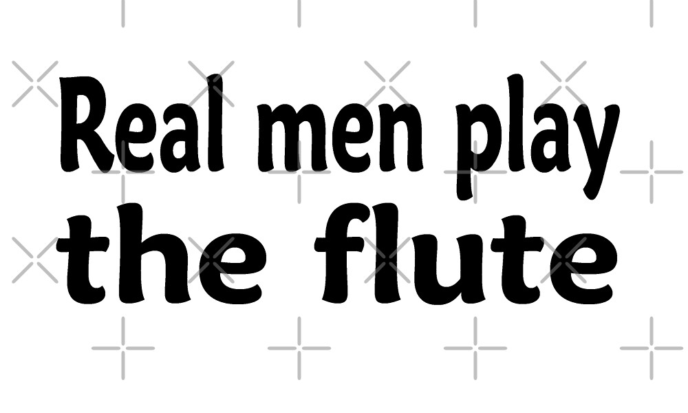 Real Men Play The Flute - Funny Flute T Shirt  by greatshirts