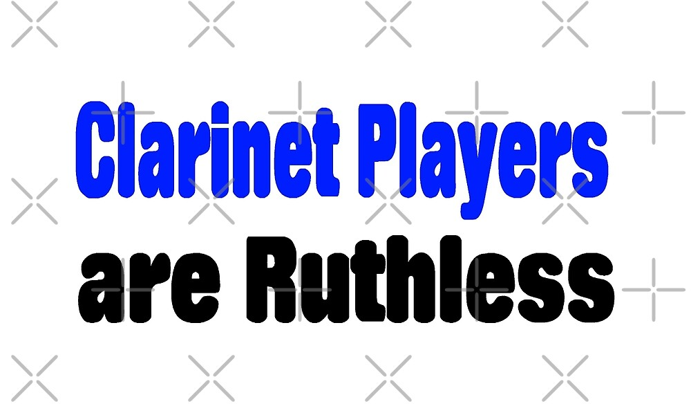 Clarinet Players Are Ruthless - Funny Clarinet T Shirt  by greatshirts