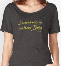 "Call Me By Your Name ""Somewhere In Northern Italy"" Women's Relaxed Fit T-Shirt"