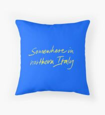 """Call Me By Your Name """"Somewhere In Northern Italy"""" Throw Pillow"""
