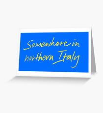 """Call Me By Your Name """"Somewhere In Northern Italy"""" Greeting Card"""