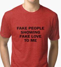 FAKE PEOPLE SHOWING FAKE LOVE ME Tri-blend T-Shirt