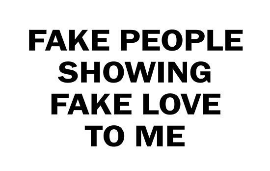 "Love Is Fake Quotes: ""FAKE PEOPLE SHOWING FAKE LOVE ME"" Posters By Red-One48"
