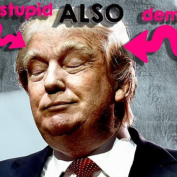 Trump diagnosis: Very stupid ALSO Dementia  by michaelroman