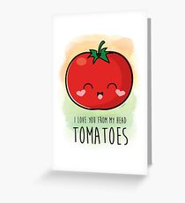 I Love You From My Head Tomatoes! Greeting Card