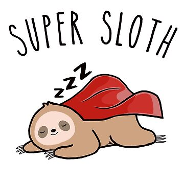 Super Sloth Super Lazy by Fabshop