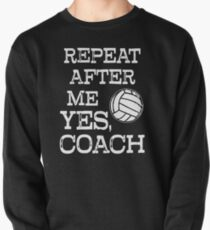 Repeat After Me Yes, Coach funny Volleyball saying T-shirt Pullover