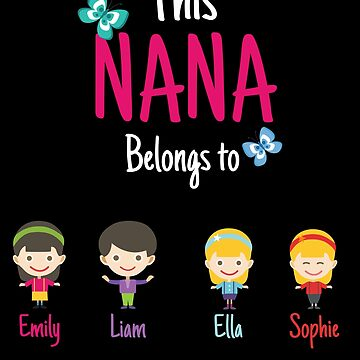 This Nana belongs to Emily Liam Ella Sophie by MyFamily