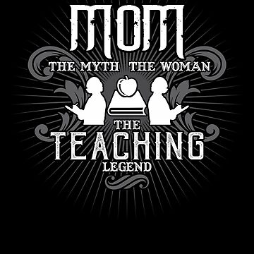 Mom The Woman The Myth The Teaching Legend Mother Shirt by WarmfeelApparel