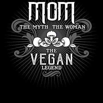 Mom The Woman The Myth The Vegan Legend Mother Shirt by WarmfeelApparel