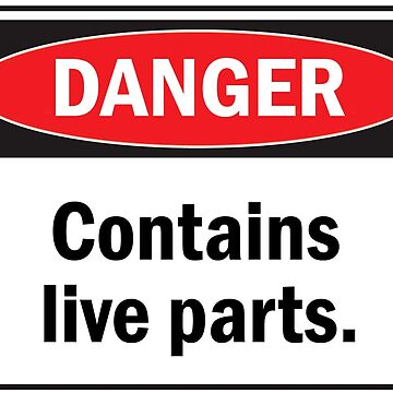 Danger - Contains live parts. by redblamer