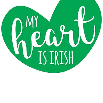 My Heart is Irish - St. Patrick's Day T-Shirt by SarahHellyer