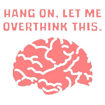 Hang On, Let Me OVERTHINK This! by ezcreative