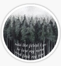 Into the forest I go, to lose my mind and find my soul Sticker