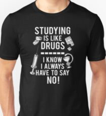 Studying is like Drugs Unisex T-Shirt