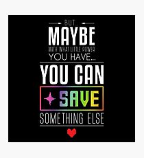 Maybe you can SAVE something else Photographic Print
