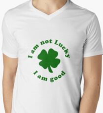 I am not lucky, I am good Men's V-Neck T-Shirt