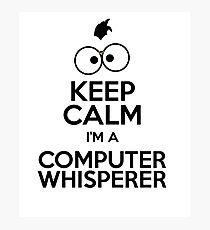 Keep Calm I am a computer whisperer Photographic Print