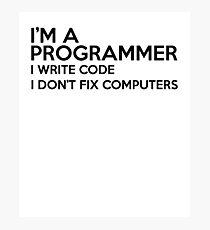 I'm a programmer, I don't fix computers Photographic Print