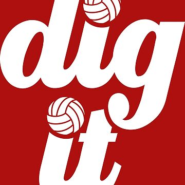 """Dig it"" Volleyball Design by AnitaTshirt"