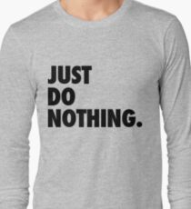 Just Do Nothing Long Sleeve T-Shirt