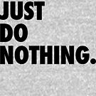 Just Do Nothing by thehiphopshop