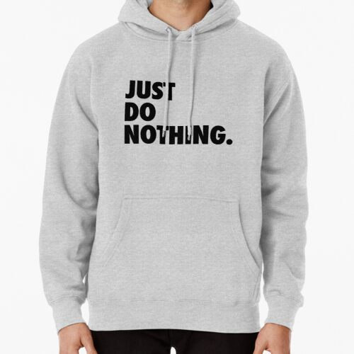 Just Do Nothing Hoodie (Pullover)