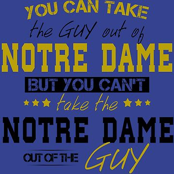 You can't take the Norte Dame out of the guy by Sregge