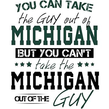 You can't take the Michigan out of the guy by Sregge