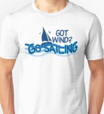 If You Got Wind - Go Sailing Unisex T-Shirt