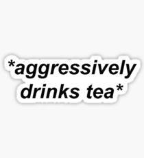 Aggressively Drinks Tea Sticker